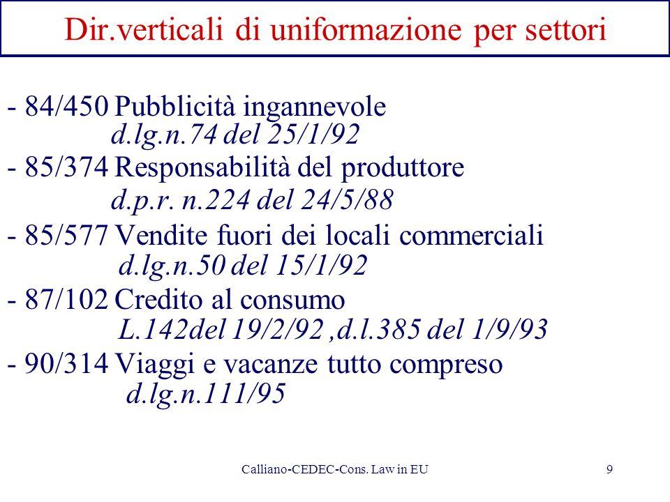 Calliano-CEDEC-Cons. Law in EU9 Dir.verticali di uniformazione per settori - 84/450 Pubblicità ingannevole d.lg.n.74 del 25/1/92 - 85/374 Responsabili