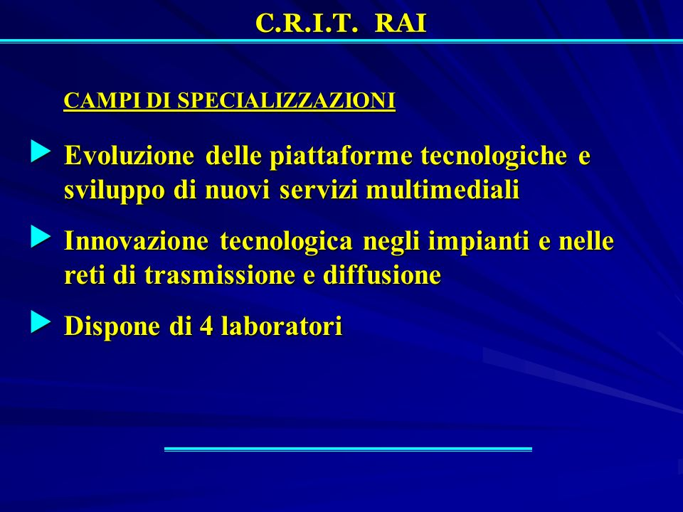 C.R.I.T. RAI CAMPI DI SPECIALIZZAZIONI Evoluzione delle piattaforme tecnologiche e sviluppo di nuovi servizi multimediali Evoluzione delle piattaforme