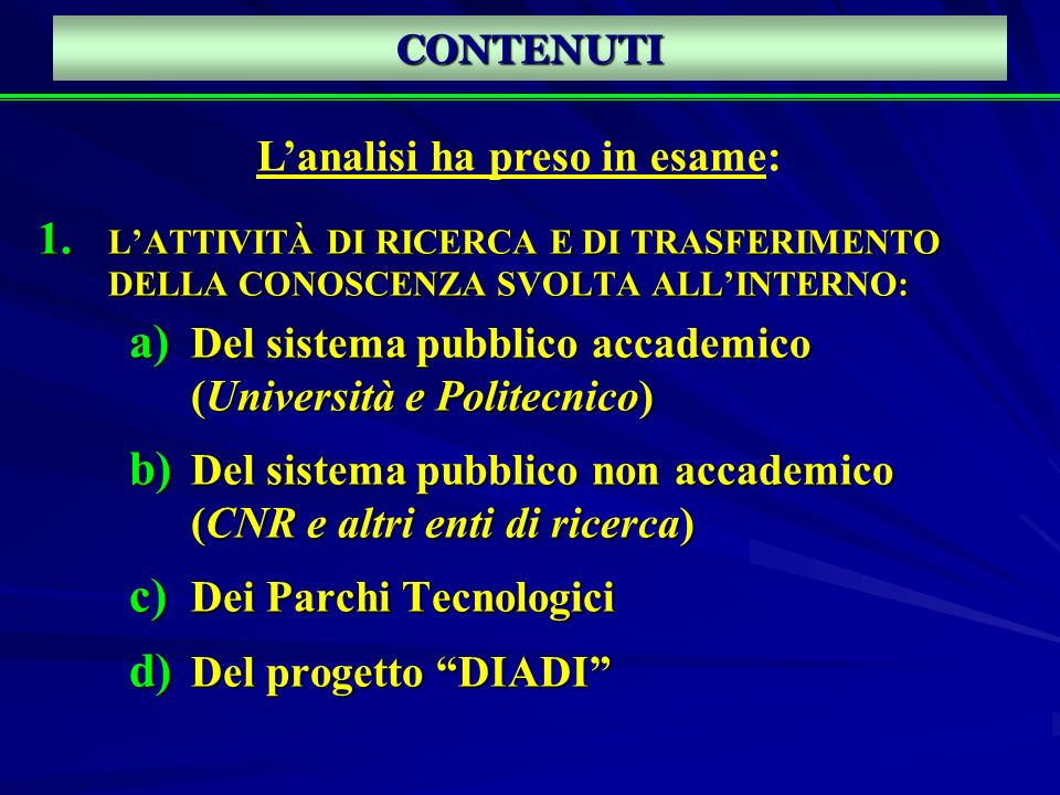 CONTENUTI 1. LATTIVITÀ DI RICERCA E DI TRASFERIMENTO DELLA CONOSCENZA SVOLTA ALLINTERNO: a) Del sistema pubblico accademico (Università e Politecnico)