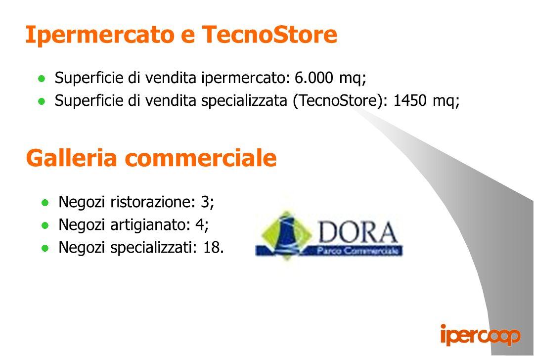 Ipermercato e TecnoStore l Superficie di vendita ipermercato: 6.000 mq; l Superficie di vendita specializzata (TecnoStore): 1450 mq; Galleria commerci