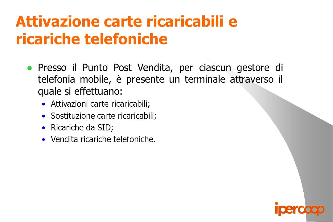 Attivazione carte ricaricabili e ricariche telefoniche l Presso il Punto Post Vendita, per ciascun gestore di telefonia mobile, è presente un terminal