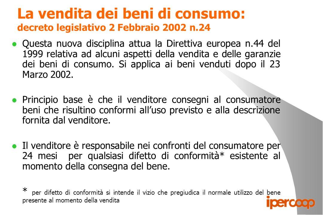 La vendita dei beni di consumo: decreto legislativo 2 Febbraio 2002 n.24 l Questa nuova disciplina attua la Direttiva europea n.44 del 1999 relativa a