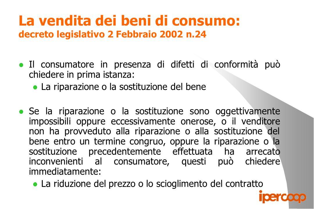 La vendita dei beni di consumo: decreto legislativo 2 Febbraio 2002 n.24 l Il consumatore in presenza di difetti di conformità può chiedere in prima i