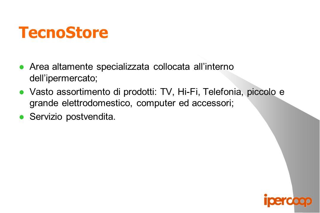 TecnoStore l Area altamente specializzata collocata allinterno dellipermercato; l Vasto assortimento di prodotti: TV, Hi-Fi, Telefonia, piccolo e gran