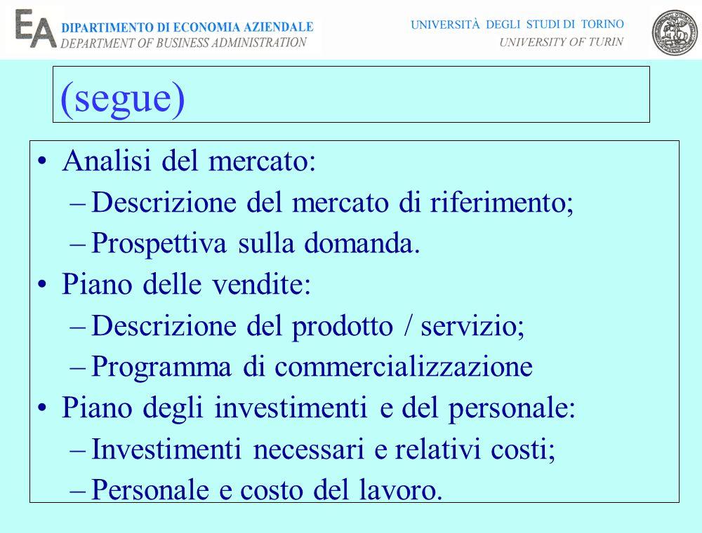 (segue) Analisi del mercato: –Descrizione del mercato di riferimento; –Prospettiva sulla domanda. Piano delle vendite: –Descrizione del prodotto / ser
