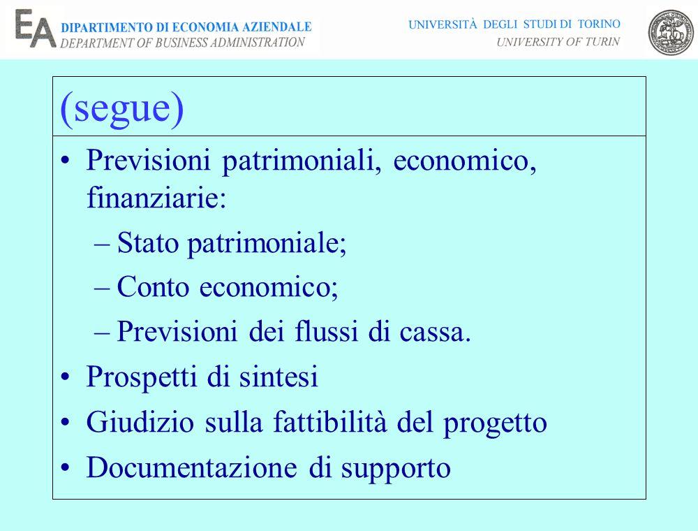 (segue) Previsioni patrimoniali, economico, finanziarie: –Stato patrimoniale; –Conto economico; –Previsioni dei flussi di cassa. Prospetti di sintesi
