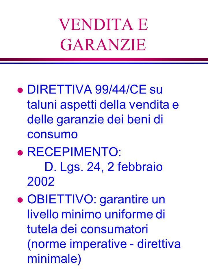 VENDITA E GARANZIE l DIRETTIVA 99/44/CE su taluni aspetti della vendita e delle garanzie dei beni di consumo l RECEPIMENTO: D.