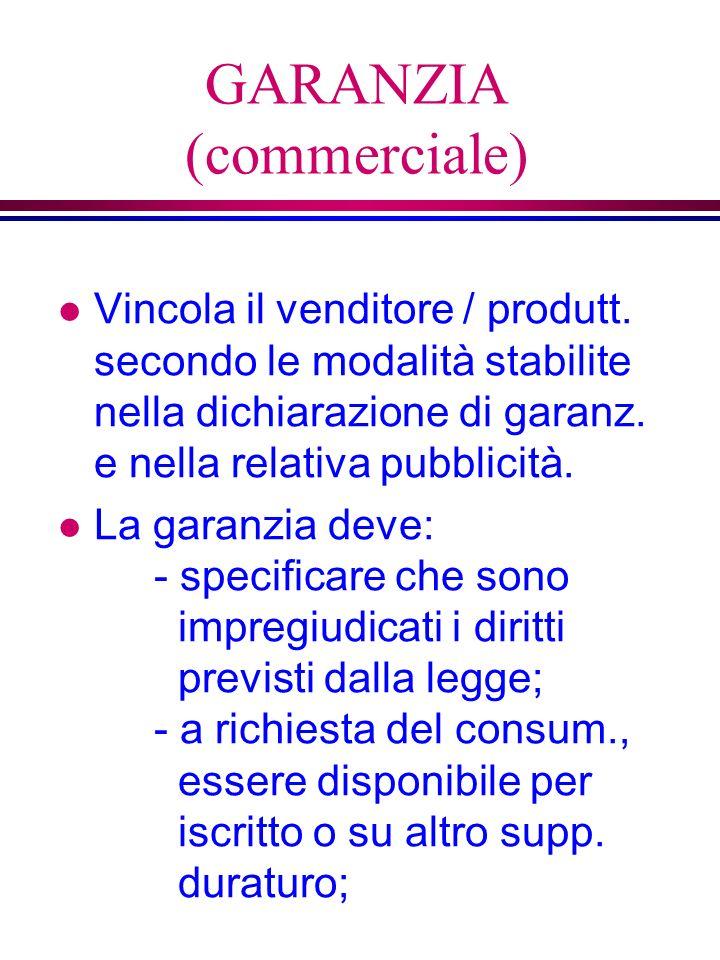 GARANZIA (commerciale) l Vincola il venditore / produtt.