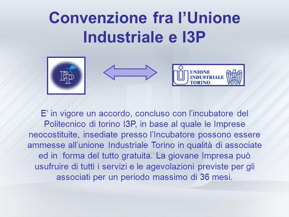 Convenzione fra lUnione Industriale e I3P E in vigore un accordo, concluso con lincubatore del Politecnico di torino I3P, in base al quale le Imprese neocostituite, insediate presso lIncubatore possono essere ammesse allunione Industriale Torino in qualità di associate ed in forma del tutto gratuita.