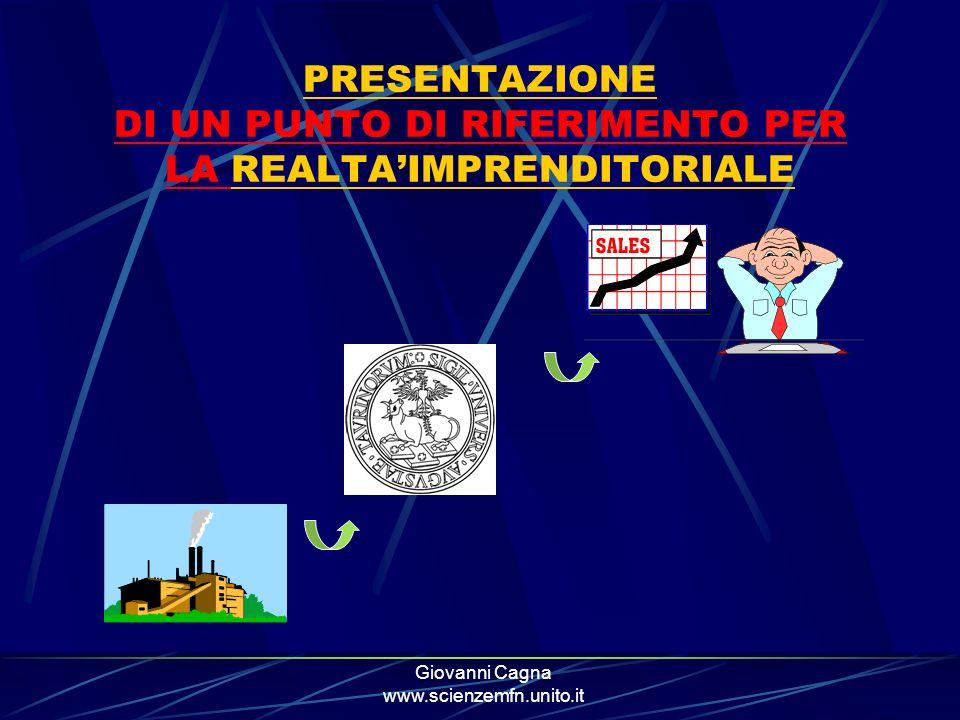 Giovanni Cagna www.scienzemfn.unito.it PRESENTAZIONE DI UN PUNTO DI RIFERIMENTO PER LA REALTAIMPRENDITORIALE