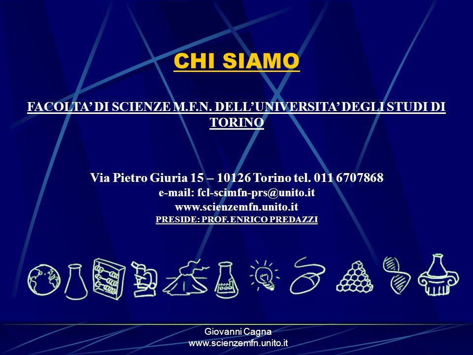 Giovanni Cagna www.scienzemfn.unito.it CHI SIAMO FACOLTA DI SCIENZE M.F.N. DELLUNIVERSITA DEGLI STUDI DI TORINO Via Pietro Giuria 15 – 10126 Torino te