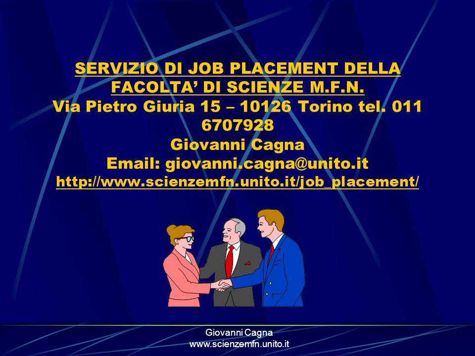 Giovanni Cagna www.scienzemfn.unito.it SERVIZIO DI JOB PLACEMENT DELLA FACOLTA DI SCIENZE M.F.N. Via Pietro Giuria 15 – 10126 Torino tel. 011 6707928