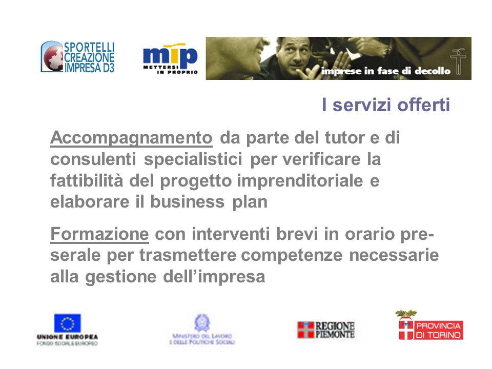 I servizi offerti Accompagnamento da parte del tutor e di consulenti specialistici per verificare la fattibilità del progetto imprenditoriale e elabor