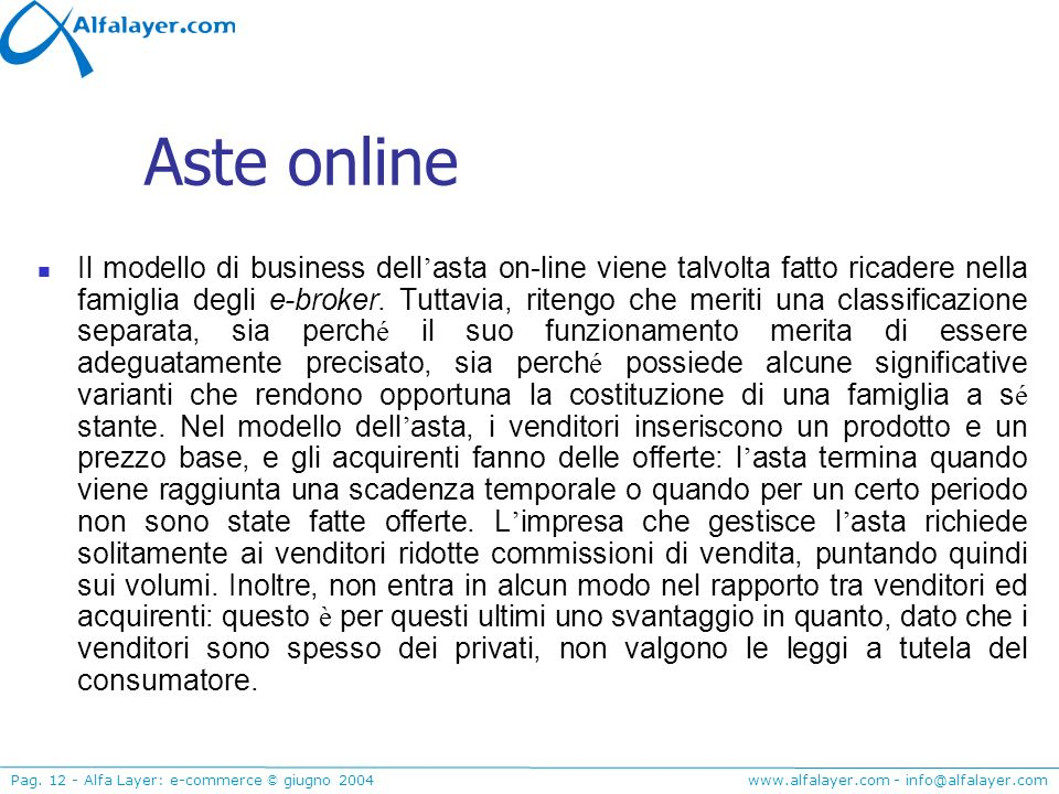 www.alfalayer.com - info@alfalayer.com Pag. 12 - Alfa Layer: e-commerce © giugno 2004 Aste online Il modello di business dell asta on-line viene talvo