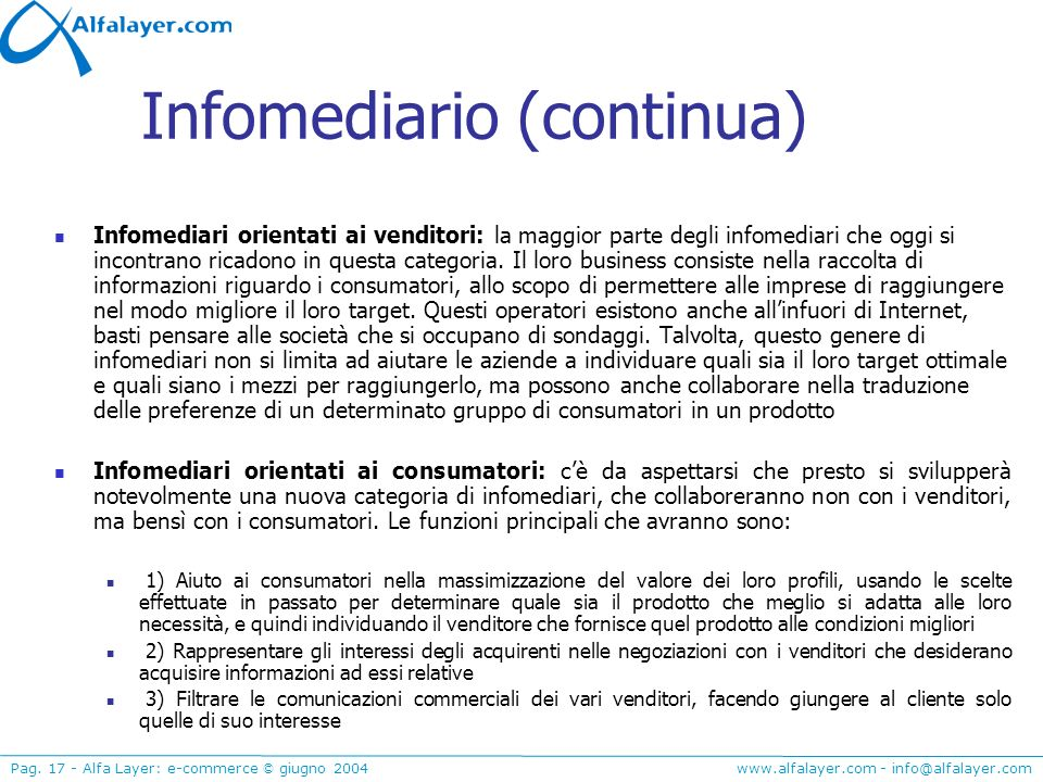 www.alfalayer.com - info@alfalayer.com Pag. 17 - Alfa Layer: e-commerce © giugno 2004 Infomediario (continua) Infomediari orientati ai venditori: la m