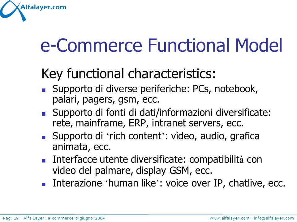 www.alfalayer.com - info@alfalayer.com Pag. 19 - Alfa Layer: e-commerce © giugno 2004 e-Commerce Functional Model Key functional characteristics: Supp
