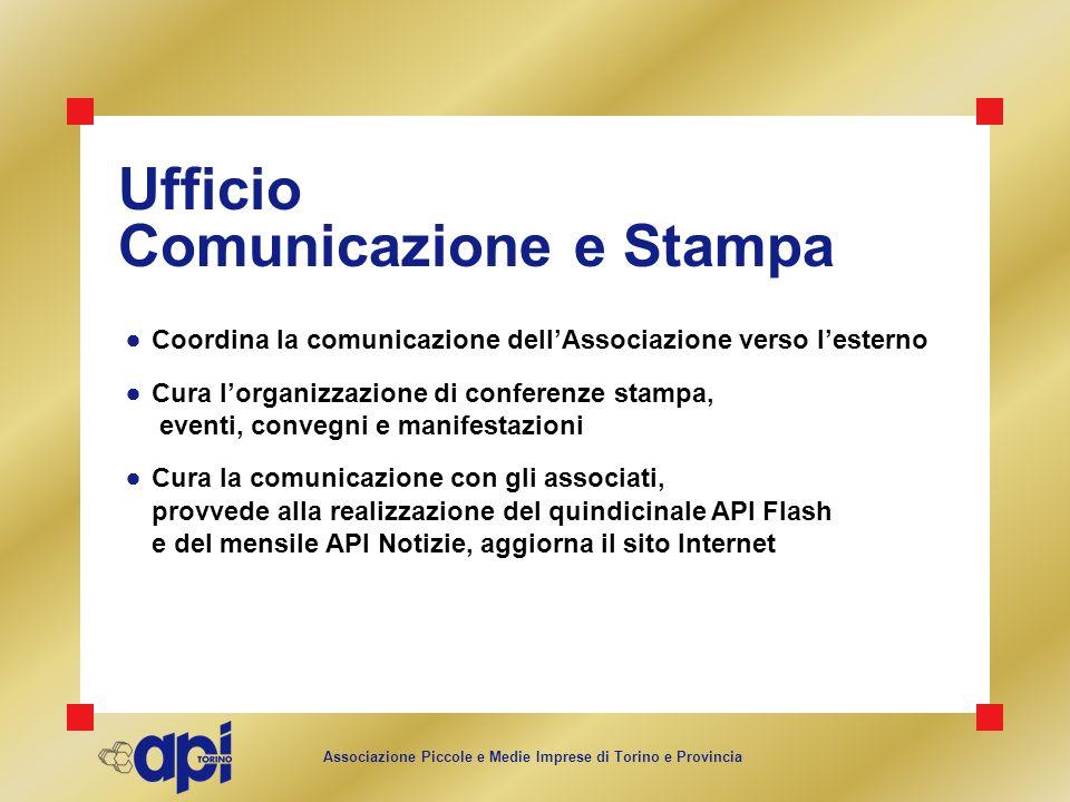 Associazione Piccole e Medie Imprese di Torino e Provincia Ufficio Comunicazione e Stampa Coordina la comunicazione dellAssociazione verso lesterno Cu