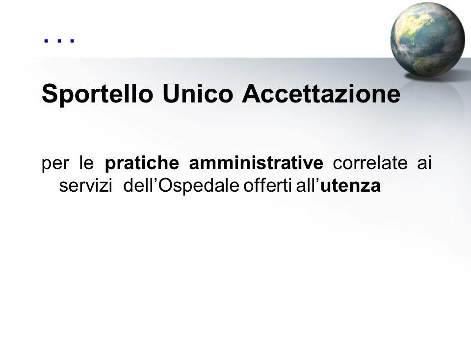 ... Sportello Unico Accettazione per le pratiche amministrative correlate ai servizi dellOspedale offerti allutenza