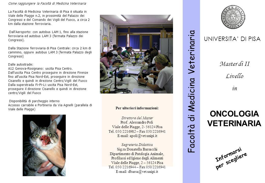 Facoltà di Medicina Veterinaria Per ulteriori informazioni: Direttore del Master Prof. Alessandro Poli Viale delle Piagge, 2- 56124 Pisa Tel. 050/2216