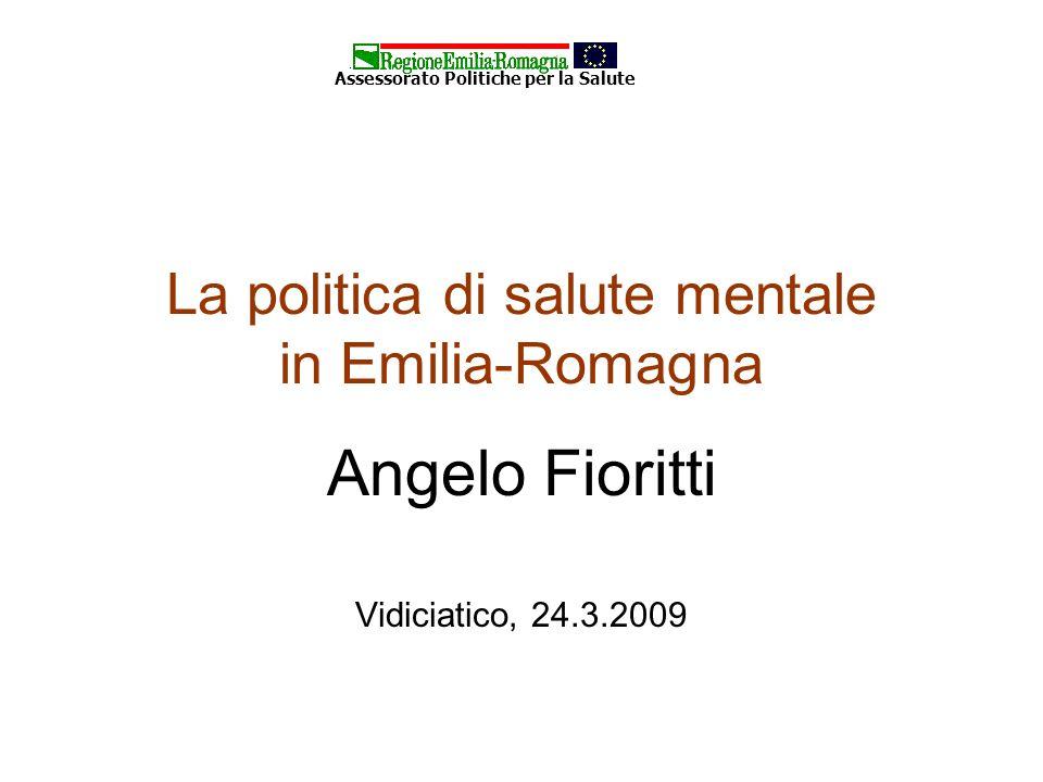 La politica di salute mentale in Emilia-Romagna Angelo Fioritti Vidiciatico, 24.3.2009 Assessorato Politiche per la Salute