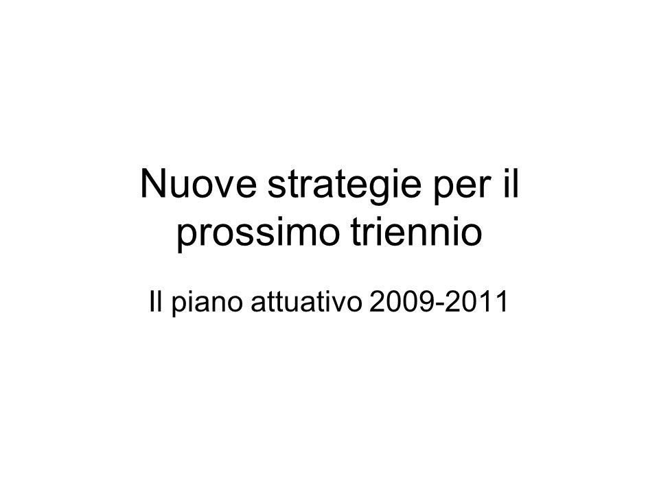 Nuove strategie per il prossimo triennio Il piano attuativo 2009-2011