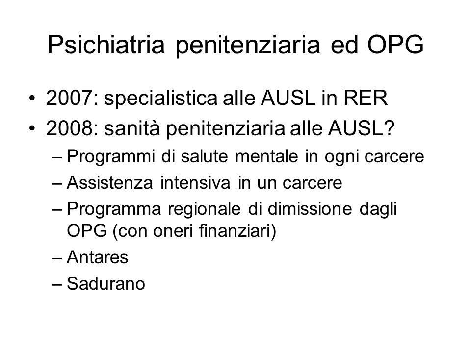 Psichiatria penitenziaria ed OPG 2007: specialistica alle AUSL in RER 2008: sanità penitenziaria alle AUSL? –Programmi di salute mentale in ogni carce