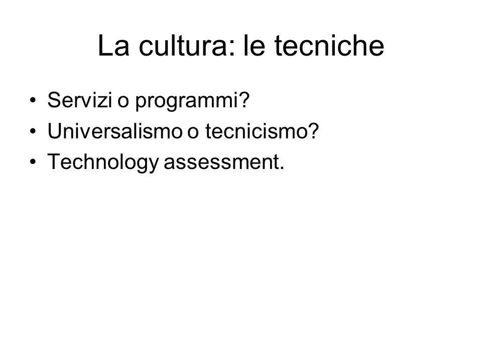 La cultura: le tecniche Servizi o programmi? Universalismo o tecnicismo? Technology assessment.