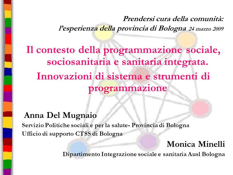 Prendersi cura della comunità: lesperienza della provincia di Bologna 24 marzo 2009 Il contesto della programmazione sociale, sociosanitaria e sanitar