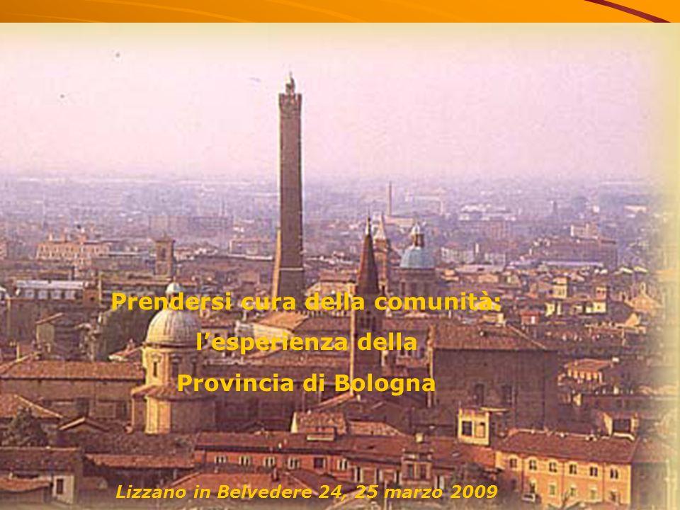 1 Prendersi cura della comunità: lesperienza della Provincia di Bologna Lizzano in Belvedere 24, 25 marzo 2009