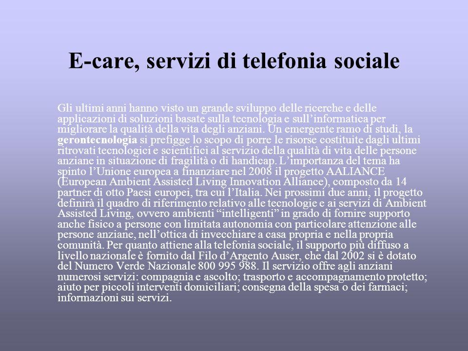E-care, servizi di telefonia sociale Gli ultimi anni hanno visto un grande sviluppo delle ricerche e delle applicazioni di soluzioni basate sulla tecn