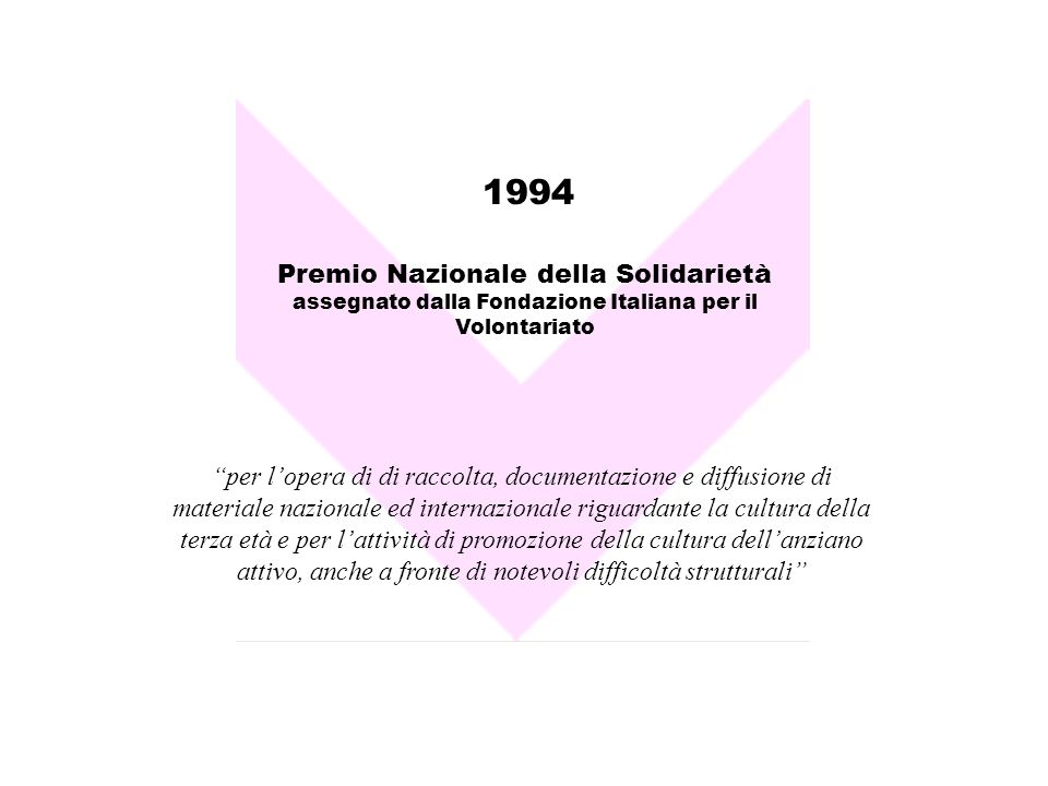1994 per lopera di di raccolta, documentazione e diffusione di materiale nazionale ed internazionale riguardante la cultura della terza età e per latt
