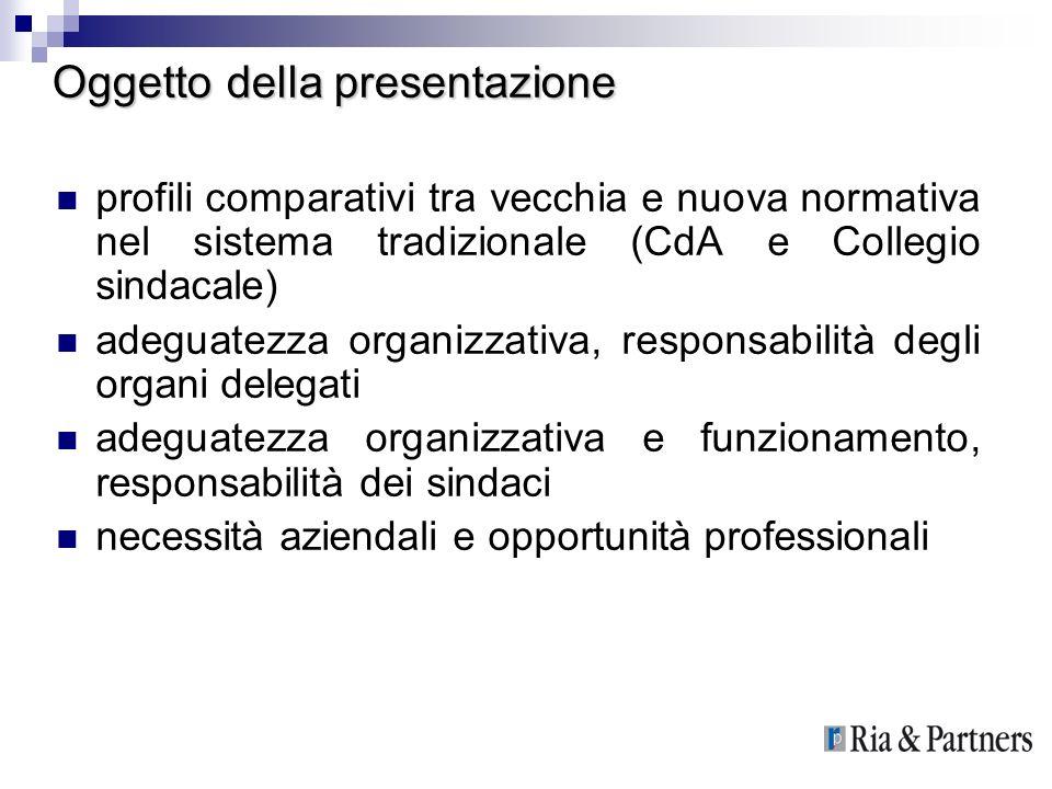 Oggetto della presentazione profili comparativi tra vecchia e nuova normativa nel sistema tradizionale (CdA e Collegio sindacale) adeguatezza organizz