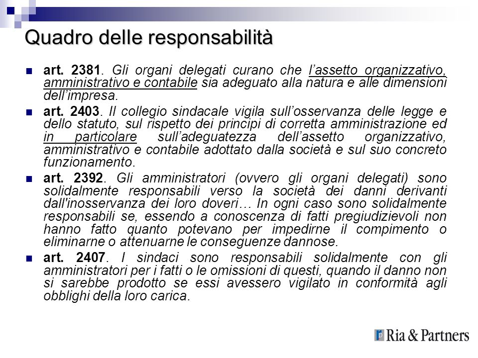 Quadro delle responsabilità art. 2381. Gli organi delegati curano che lassetto organizzativo, amministrativo e contabile sia adeguato alla natura e al