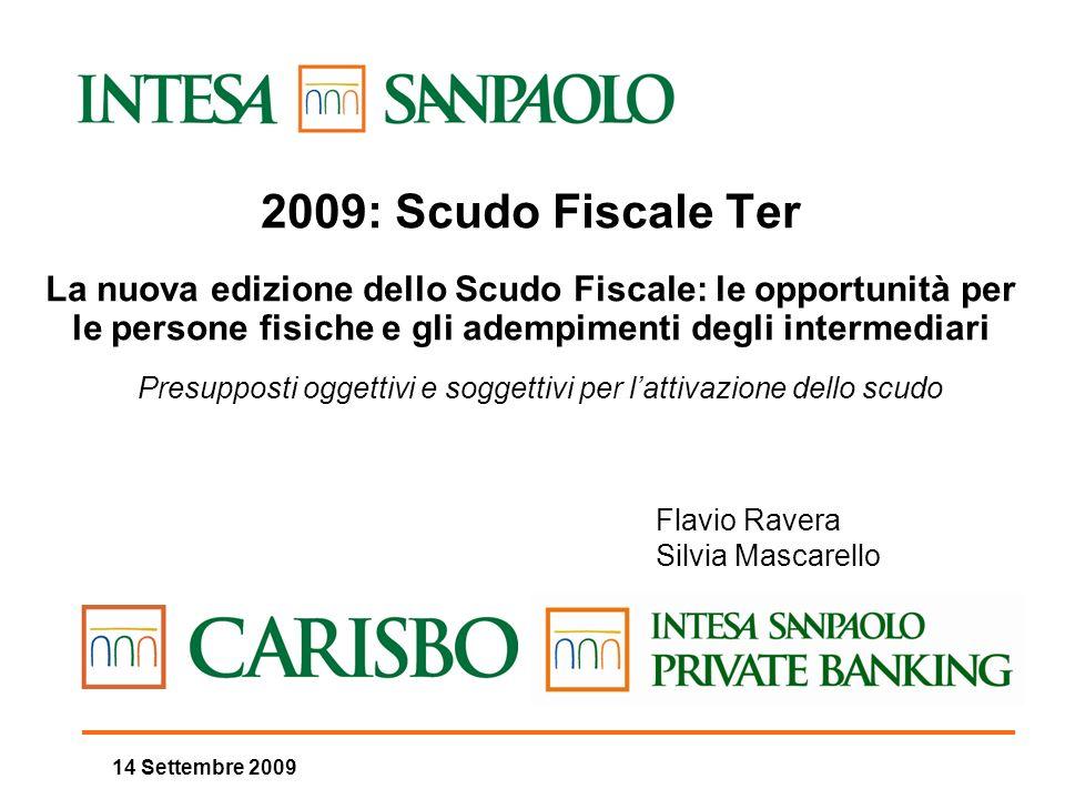 14 Settembre 2009 2009: Scudo Fiscale Ter La nuova edizione dello Scudo Fiscale: le opportunità per le persone fisiche e gli adempimenti degli interme