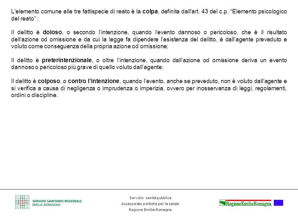 Servizio sanità pubblica Assessorato politiche per la salute Regione Emilia-Romagna L'elemento comune alle tre fattispecie di reato è la colpa, defini