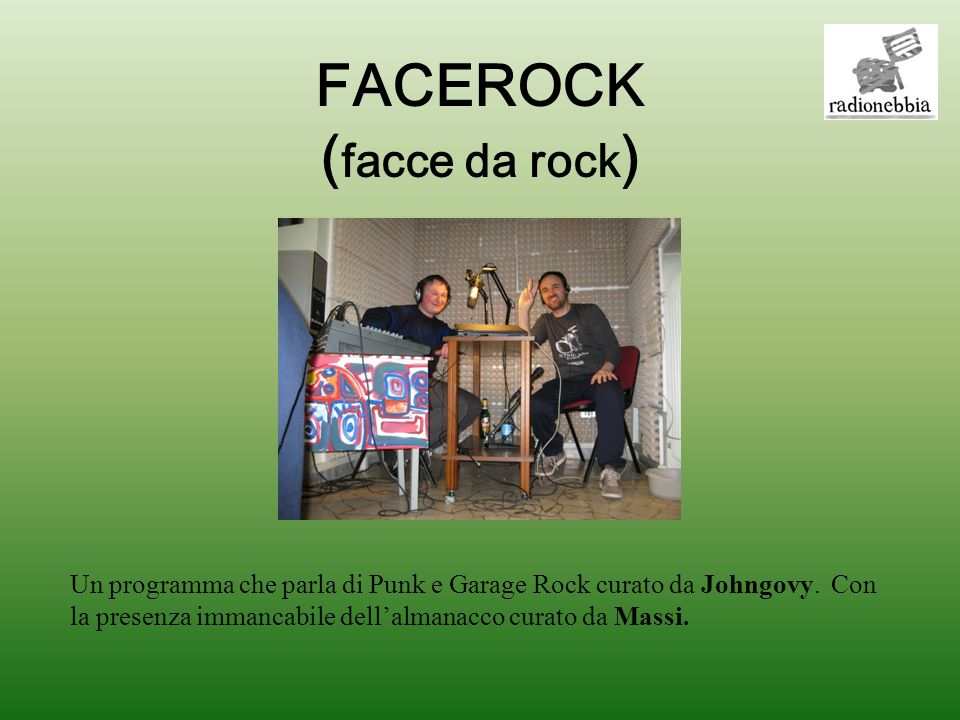 FACEROCK ( facce da rock ) Un programma che parla di Punk e Garage Rock curato da Johngovy.
