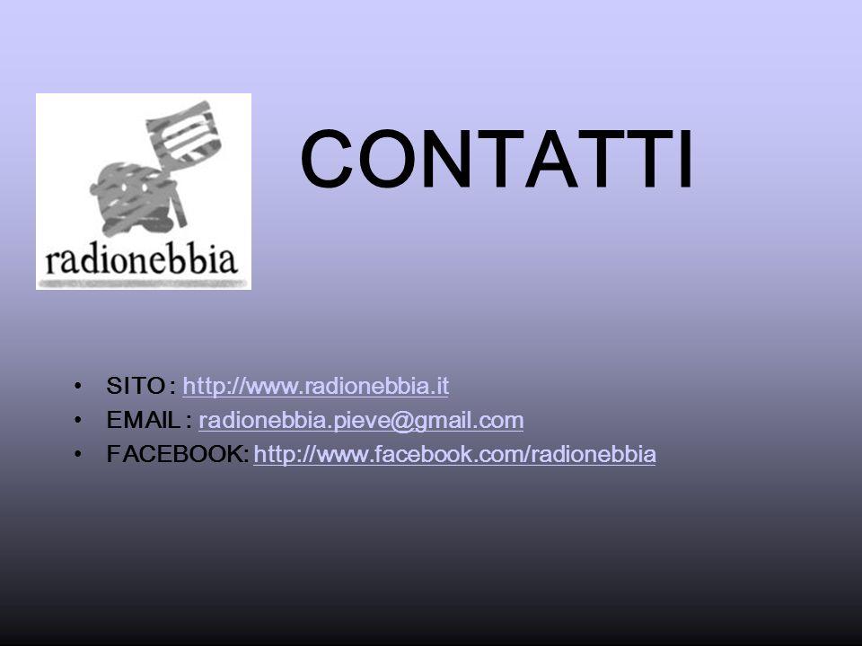 CONTATTI SITO : http://www.radionebbia.ithttp://www.radionebbia.it EMAIL : radionebbia.pieve@gmail.comradionebbia.pieve@gmail.com FACEBOOK: http://www.facebook.com/radionebbiahttp://www.facebook.com/radionebbia