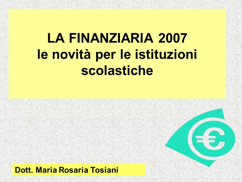 LA FINANZIARIA 2007 le novità per le istituzioni scolastiche Dott. Maria Rosaria Tosiani