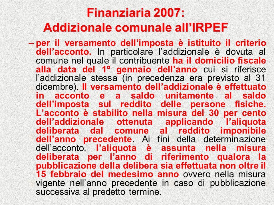 Finanziaria 2007: Addizionale comunale allIRPEF –per il versamento dellimposta è istituito il criterio dellacconto. In particolare laddizionale è dovu