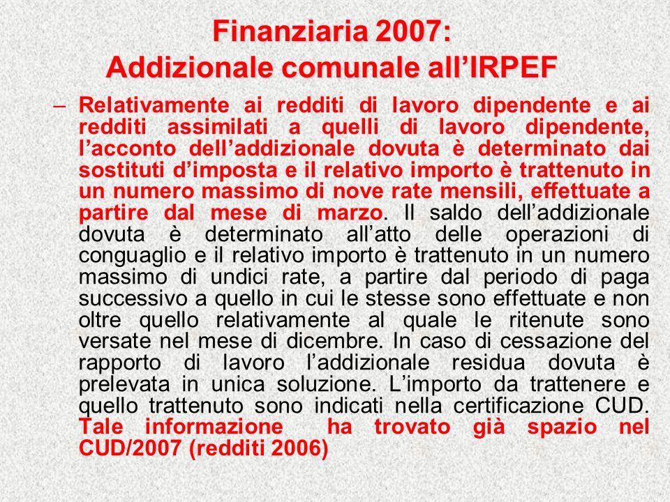 Finanziaria 2007: Addizionale comunale allIRPEF –Relativamente ai redditi di lavoro dipendente e ai redditi assimilati a quelli di lavoro dipendente,