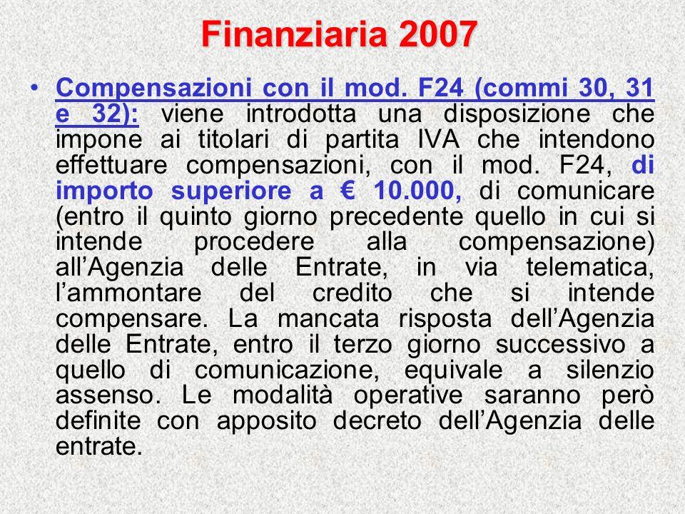 Finanziaria 2007 Compensazioni con il mod. F24 (commi 30, 31 e 32): viene introdotta una disposizione che impone ai titolari di partita IVA che intend