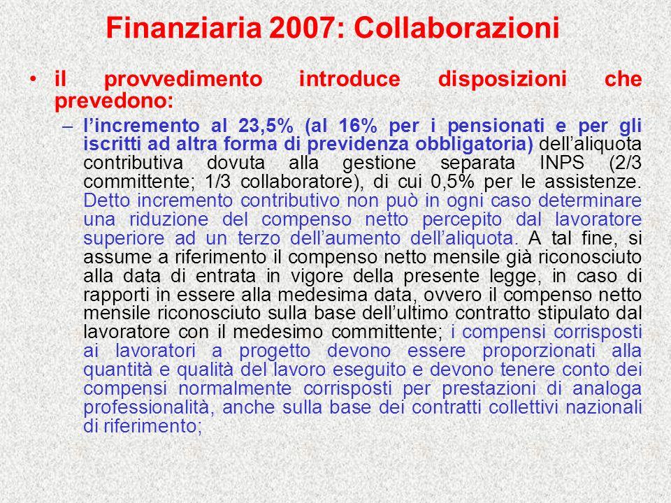 Finanziaria 2007: Collaborazioni il provvedimento introduce disposizioni che prevedono: –lincremento al 23,5% (al 16% per i pensionati e per gli iscri