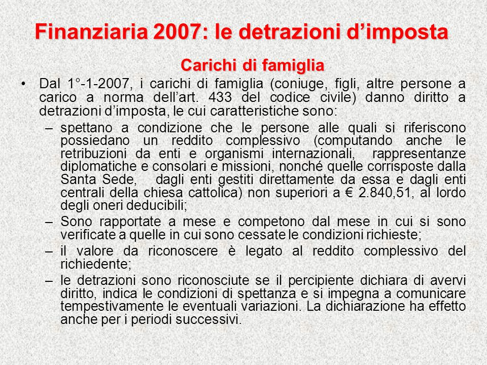 Finanziaria 2007: le detrazioni dimposta Carichi di famiglia Dal 1°-1-2007, i carichi di famiglia (coniuge, figli, altre persone a carico a norma dell