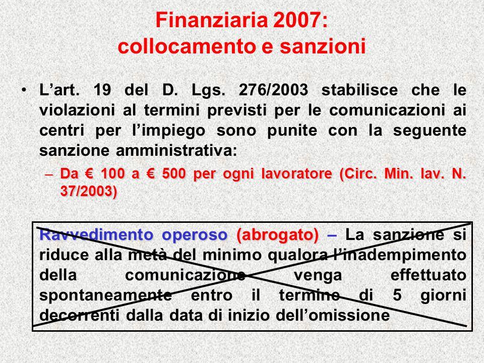 Finanziaria 2007: collocamento e sanzioni Lart. 19 del D. Lgs. 276/2003 stabilisce che le violazioni al termini previsti per le comunicazioni ai centr
