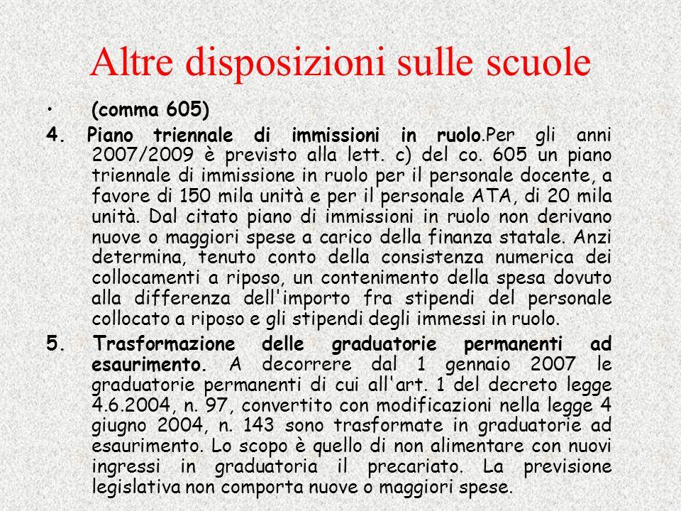 Altre disposizioni sulle scuole (comma 605) 4. Piano triennale di immissioni in ruolo.Per gli anni 2007/2009 è previsto alla lett. c) del co. 605 un p