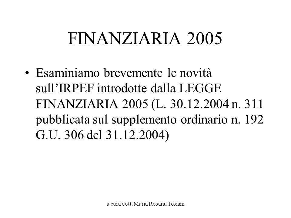 a cura dott. Maria Rosaria Tosiani FINANZIARIA 2005 Esaminiamo brevemente le novità sullIRPEF introdotte dalla LEGGE FINANZIARIA 2005 (L. 30.12.2004 n