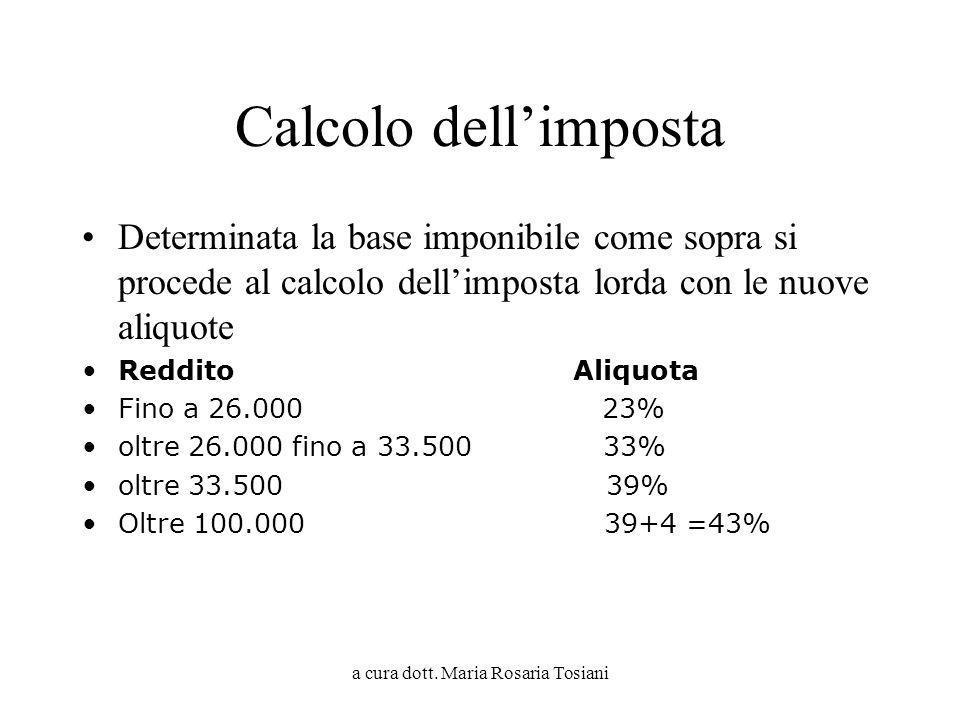 a cura dott. Maria Rosaria Tosiani Calcolo dellimposta Determinata la base imponibile come sopra si procede al calcolo dellimposta lorda con le nuove
