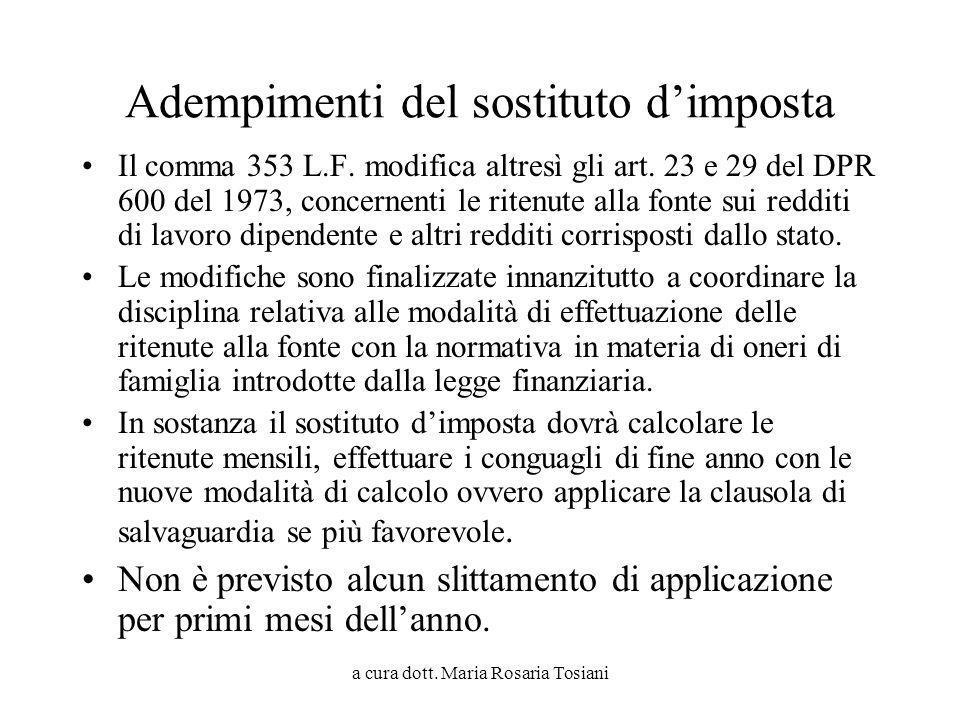 a cura dott. Maria Rosaria Tosiani Adempimenti del sostituto dimposta Il comma 353 L.F. modifica altresì gli art. 23 e 29 del DPR 600 del 1973, concer