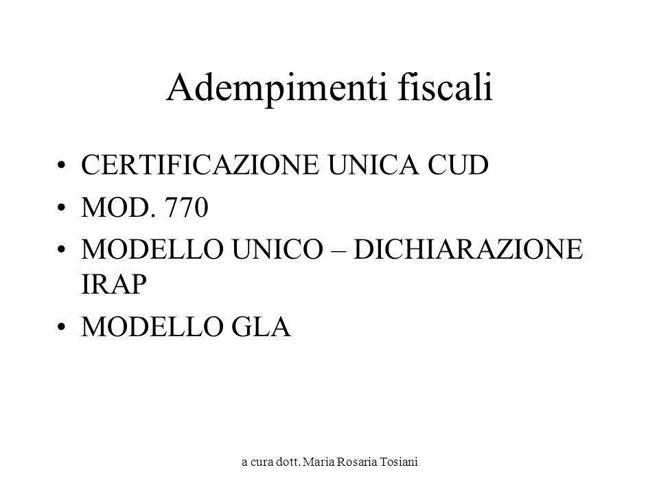 a cura dott. Maria Rosaria Tosiani Adempimenti fiscali CERTIFICAZIONE UNICA CUD MOD. 770 MODELLO UNICO – DICHIARAZIONE IRAP MODELLO GLA