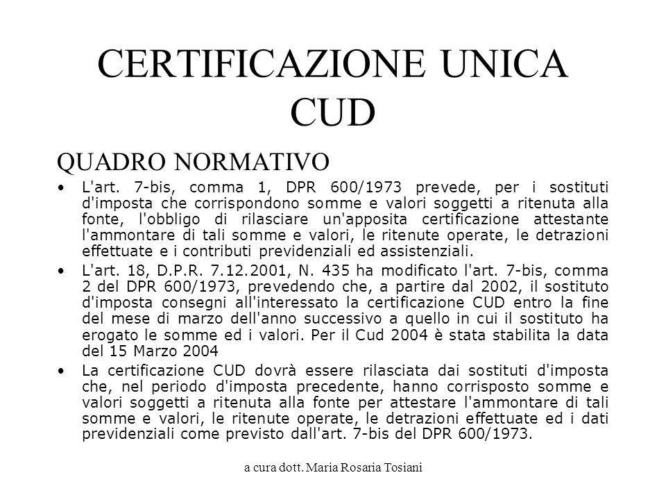 a cura dott. Maria Rosaria Tosiani CERTIFICAZIONE UNICA CUD QUADRO NORMATIVO L'art. 7-bis, comma 1, DPR 600/1973 prevede, per i sostituti d'imposta ch